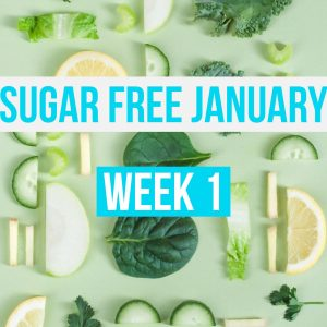 Week 1 Sugar Free January Challenge